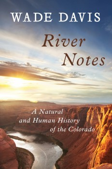 River Notes: A Natural and Human History of the Colorado River